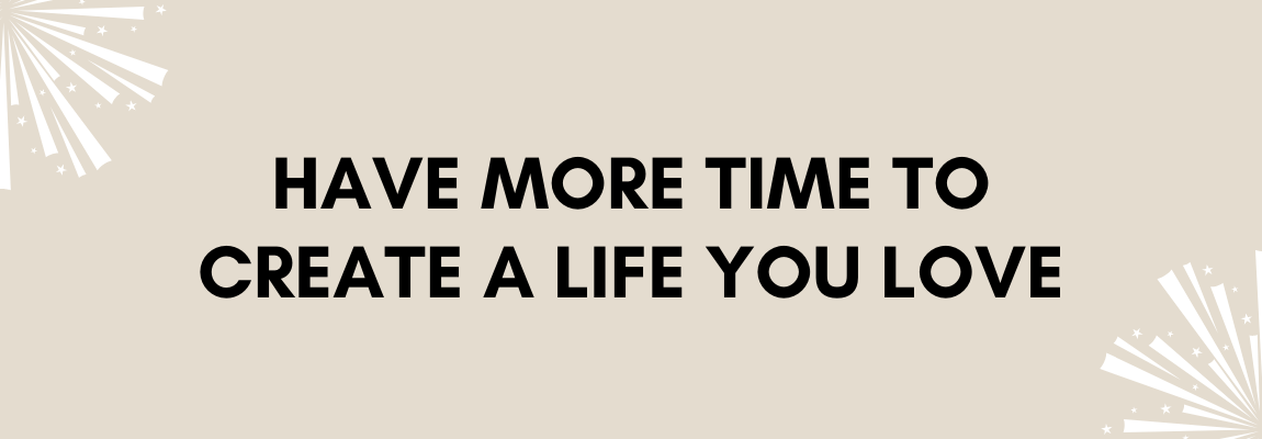 More time to create a life you love